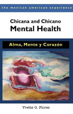 Chicana and Chicano Mental Health : Alma, Mente y Corazon - Yvette G Flores