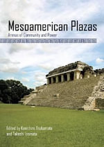 Mesoamerican Plazas : Arenas of Community and Power