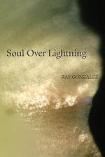 Soul Over Lightning : Poems - Ray Gonzalez