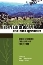Traditional Arid Lands Agriculture : Understanding the Past for the Future