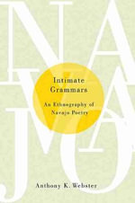 Intimate Grammars : An Ethnography of Navajo Poetry - Anthony K. Webster