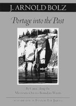 Portage into the Past : By Canoe Along the Minnesota-Ontario Boundary Waters - J.Arnold Bolz