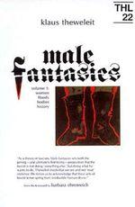 Male Fantasies: Vol 1 : Women, Floods, Bodies, History - Klaus Theweleit