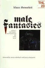 Male Fantasies: Vol 2 : Male Bodies: Psychoanalysing the White Terror - Klaus Theweleit
