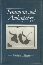 Feminism and Anthropology : Hopes, Desires and Satisfactions - Henrietta L. Moore