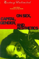 Ecstasy Unlimited : On Sex, Capital, Gender and Aesthetics - Laura Kipnis