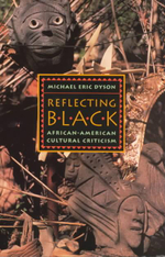 Reflecting Black : African-American Cultural Criticism - Michael Eric Dyson
