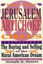 Great Jerusalem Artichoke Circus : The Buying and Selling of the Rural American Dream - Joseph Anthony Amato