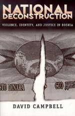 National Deconstruction : Violence, Identity and Justice in Bosnia - David Campbell