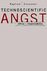 Technoscientific Angst : Ethics and Responsibility - Raphael Sassower