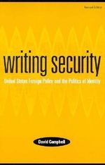 Writing Security : United States Foreign Policy and the Politics of Identity - David Campbell