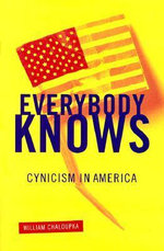 Everybody Knows : Cynicism in America - William Chaloupka