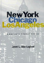 New York, Chicago, Los Angeles : America's Global Cities - Janet L. Abu Lughod