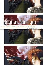 Digital Baroque : New Media Art and Cinematic Folds - Timothy Murray