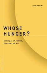 Whose Hunger? : Concepts of Famine, Practices of Aid - Jenny Edkins
