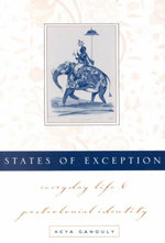 States of Exception : Everyday Life and Postcolonial Identity - Keya Ganguly