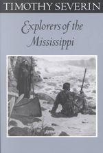 Explorers of the Mississippi : Fesler-Lampert Minnesota Heritage Book Series - Tim Severin