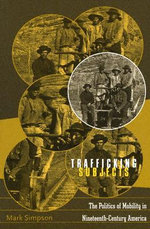 Trafficking Subjects : The Politics of Mobility in Nineteenth-century America - Mark Simpson