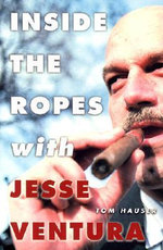 Inside the Ropes with Jesse Ventura - Tom Hauser