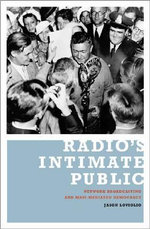 Radio's Intimate Public : Network Broadcasting and Mass-mediated Democracy - Jason Loviglio