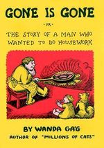 Gone is Gone : or the Story of a Man Who Wanted to Do Housework - Wanda Gag