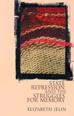 State Repression and the Labors of Memory : Contradiction Series, Vol 18 - Elizabeth Jelin