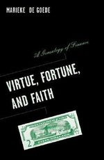 Virtue, Fortune, and Faith : A Genealogy of Finance - Marieke De Goede