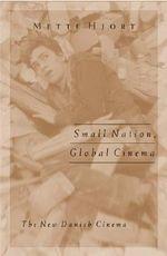 Small Nation, Global Cinema : The New Danish Cinema - Mette Hjort
