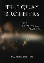 Quay Brothers : Into a Metaphysical Playroom - Suzanne Buchan