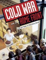 Cold War on the Home Front : The Soft Power of Midcentury Design - Greg Castillo