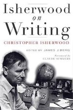 Isherwood on Writing : The Lectures in California - Christopher Isherwood