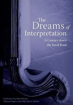 Dreams of Interpretation : A Century Down the Royal Road