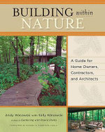 Building within Nature : A Guide for Home Owners, Contractors and Architects - Andy Wasowski