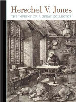 Herschel V. Jones : The Imprint of a Great Collector - Lisa Dickinson Michaux