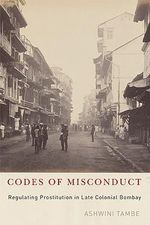 Codes of Misconduct : Regulating Prostitution in Late Colonial Bombay - Ashwini Tambe