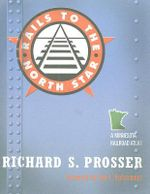 Rails to the North Star : A Minnesota Railroad Atlas - Richard S. Prosser