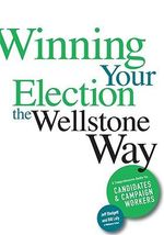 Winning Your Election the Wellstone Way : A Comprehensive Guide for Candidates and Campaign Workers - Jeff Blodgett