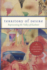 Territory of Desire : Representing the Valley of Kashmir - Ananya Jahanara Kabir