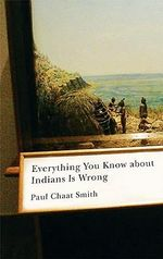 Everything You Know About Indians is Wrong : Indigenous Americas - Paul Chaat Smith