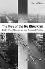 Rise of the Ku Klux Klan : Right-wing Movements and National Politics - Rory McVeigh