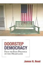 Doorstep Democracy : Face-to-Face Politics in the Heartland - James H. Read