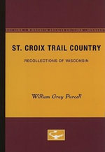 St. Croix Trail Country : Recollections of Wisconsin - William Gray Purcell