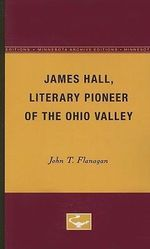 James Hall, Literary Pioneer of the Ohio Valley - John T Flanagan