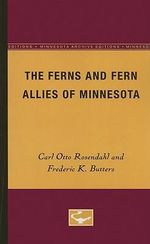 The Ferns and Fern Allies of Minnesota - Carl Otto Rosendahl