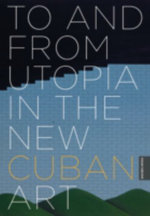 To and from Utopia in the New Cuban Art - Rachel Weiss