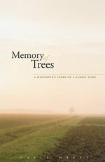 Memory of Trees : A Daughter's Story of a Family Farm - Gayla Marty