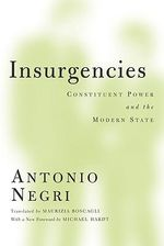 Insurgencies : Constituent Power and the Modern State - Antonio Negri