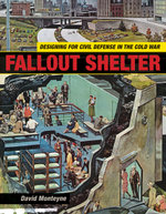 Fallout Shelter : Designing for Civil Defense in the Cold War - David Monteyne