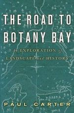 Road to Botany Bay : An Exploration of Landscape and History - Paul Carter