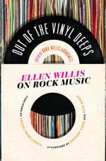 Out of the Vinyl Deeps : Ellen Willis on Rock Music - Ellen Willis